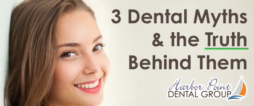 3 Dental Myths & the Truth Behind Them